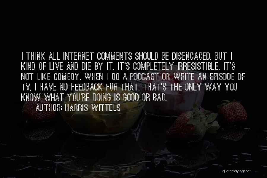 No Comments Quotes By Harris Wittels