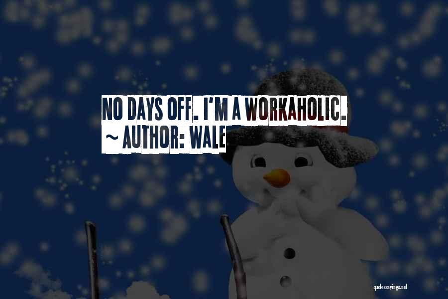 No Days Off Quotes By Wale