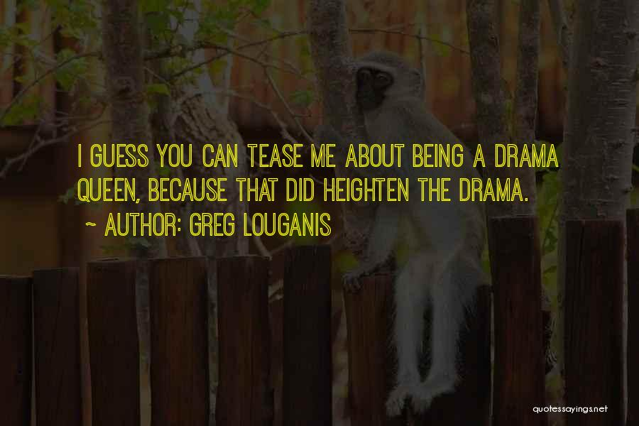 No Drama Queen Quotes By Greg Louganis