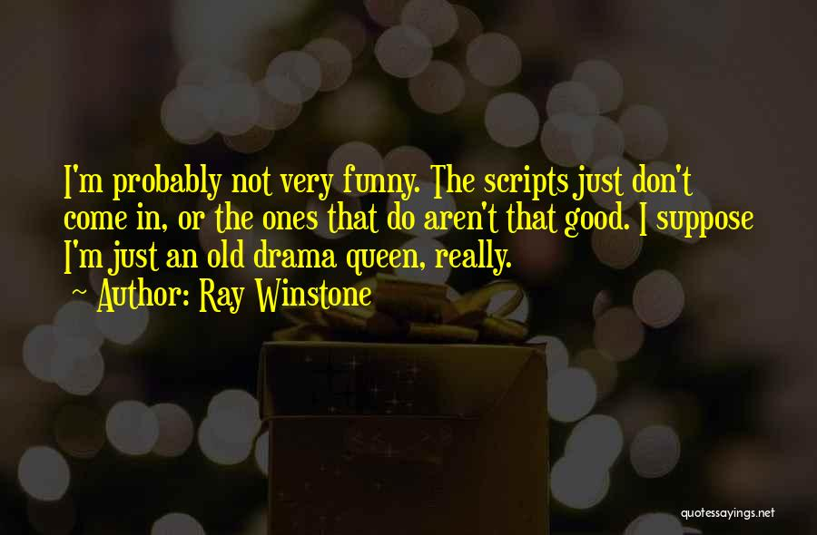 No Drama Queen Quotes By Ray Winstone
