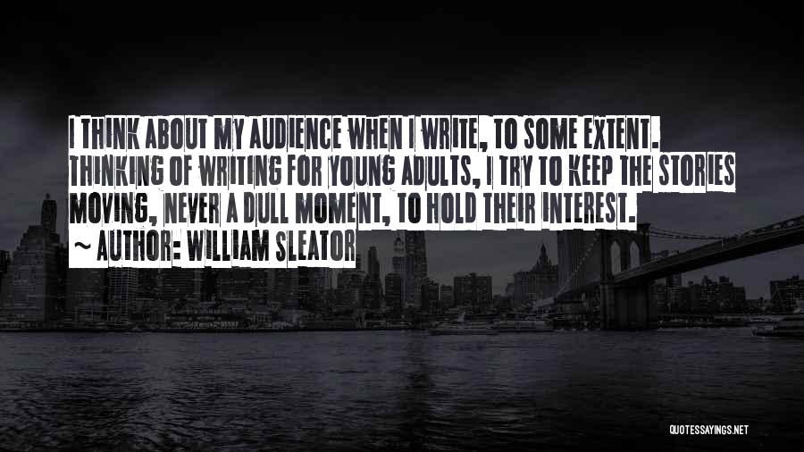 No Dull Moment With You Quotes By William Sleator