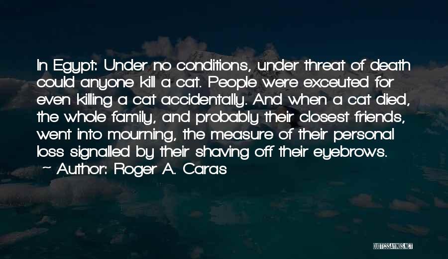 No Eyebrows Quotes By Roger A. Caras