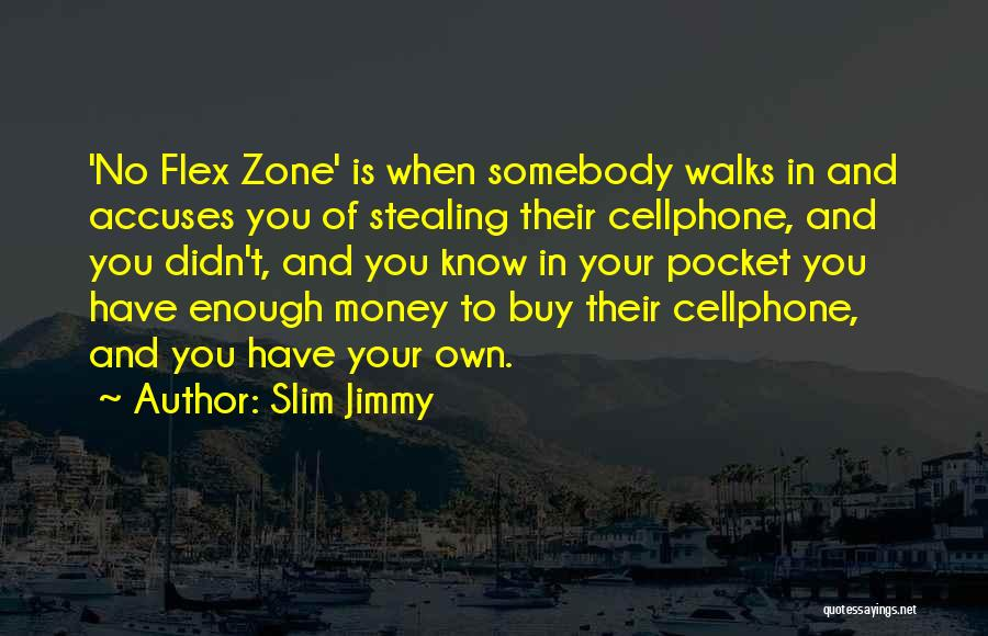 No Flex Zone Quotes By Slim Jimmy