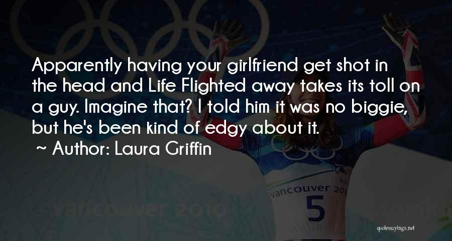 No Girlfriend Quotes By Laura Griffin