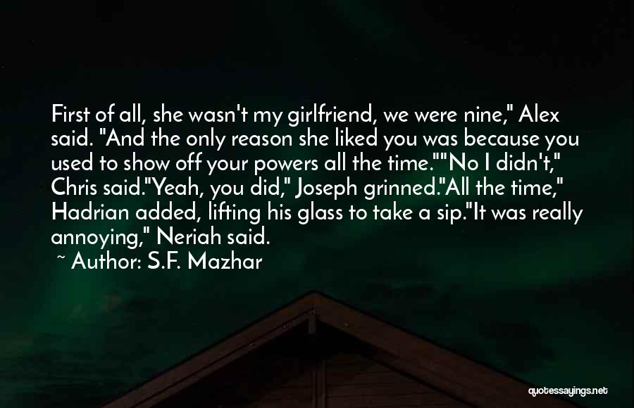 No Girlfriend Quotes By S.F. Mazhar