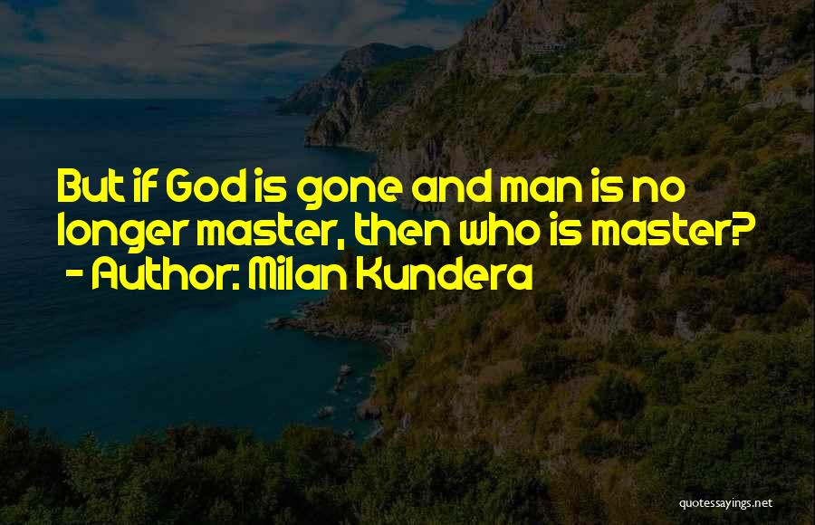 No God No Master Quotes By Milan Kundera