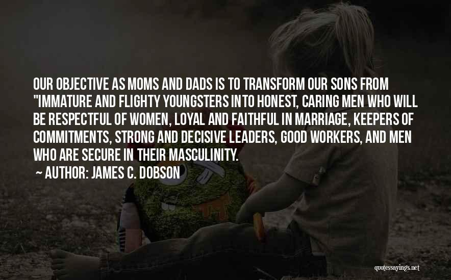 No Good Dads Quotes By James C. Dobson