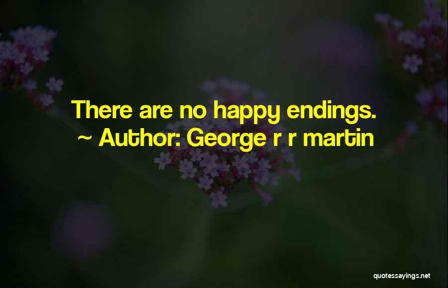 No Happy Endings Quotes By George R R Martin