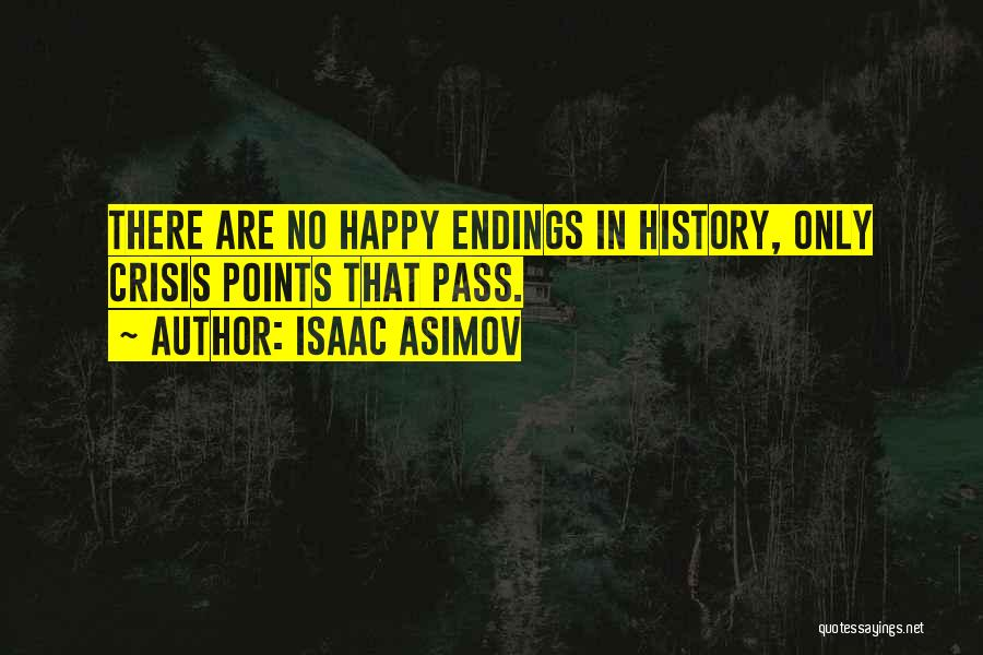 No Happy Endings Quotes By Isaac Asimov