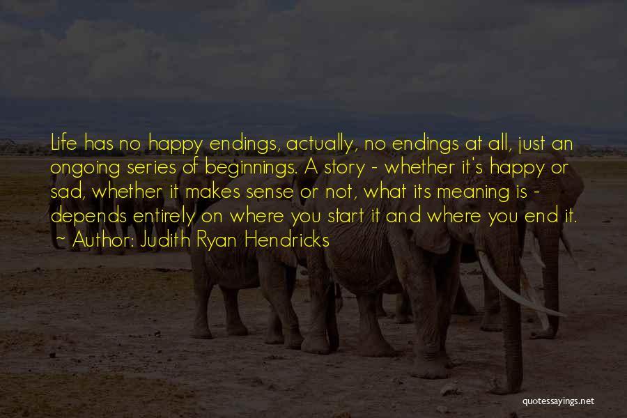 No Happy Endings Quotes By Judith Ryan Hendricks
