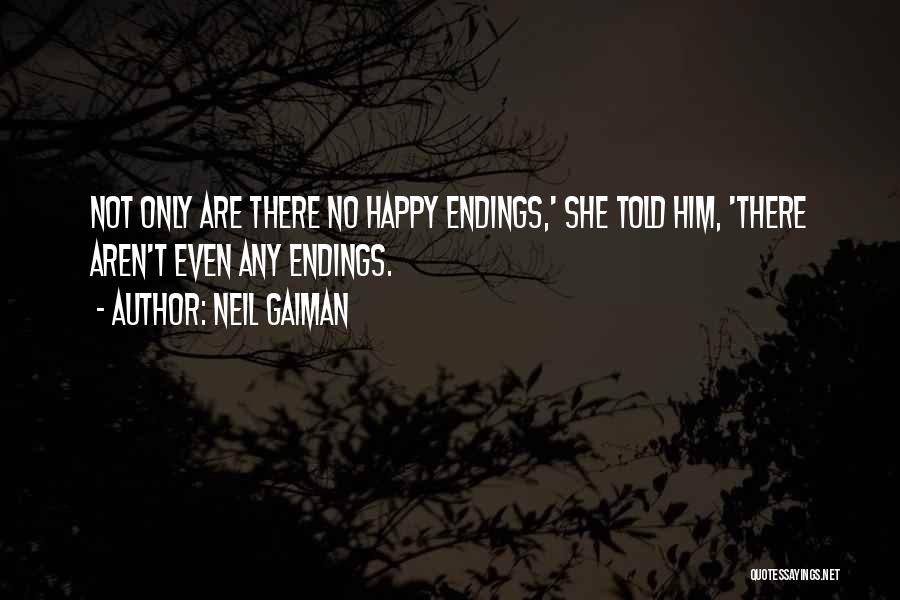 No Happy Endings Quotes By Neil Gaiman