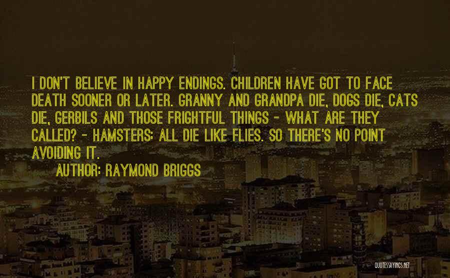 No Happy Endings Quotes By Raymond Briggs