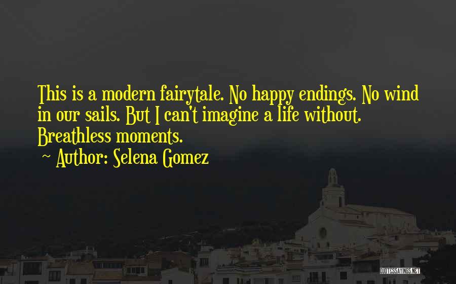 No Happy Endings Quotes By Selena Gomez