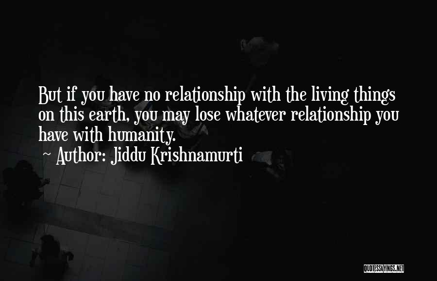 No Humanity Quotes By Jiddu Krishnamurti