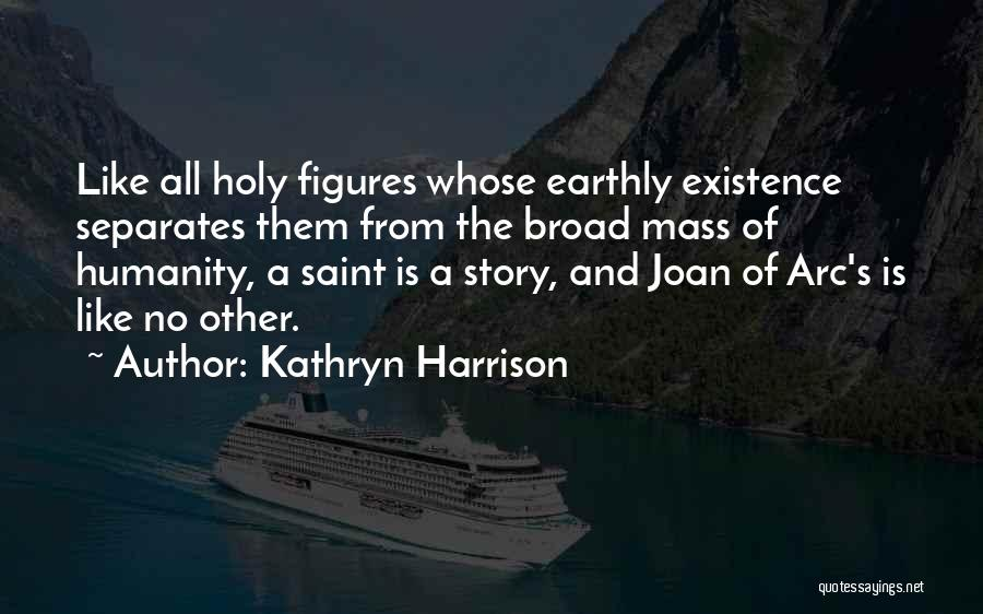 No Humanity Quotes By Kathryn Harrison