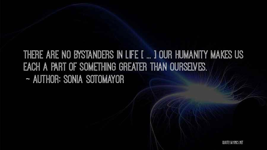 No Humanity Quotes By Sonia Sotomayor