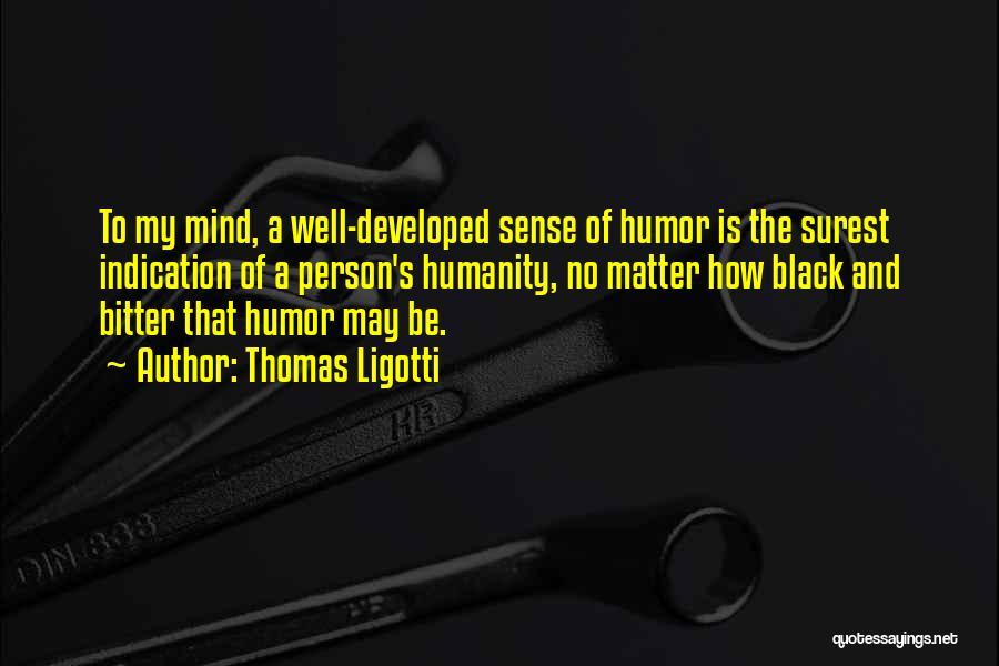 No Humanity Quotes By Thomas Ligotti