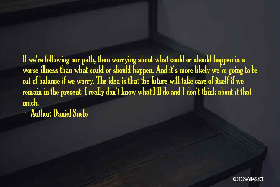 No Idea About Future Quotes By Daniel Suelo