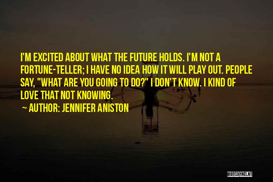 No Idea About Future Quotes By Jennifer Aniston