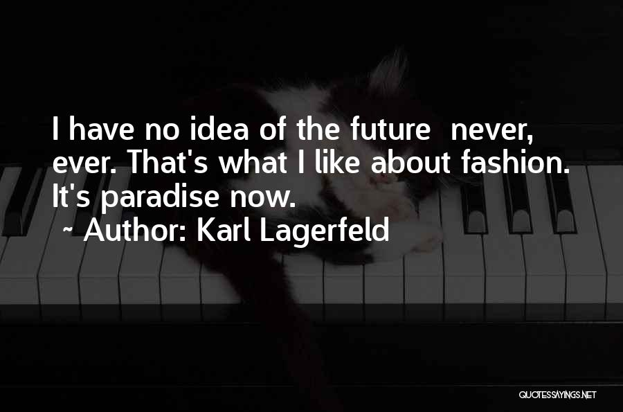 No Idea About Future Quotes By Karl Lagerfeld
