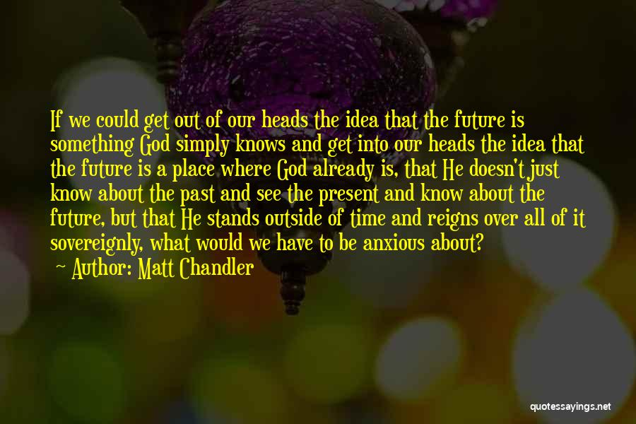 No Idea About Future Quotes By Matt Chandler