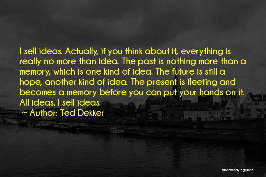 No Idea About Future Quotes By Ted Dekker