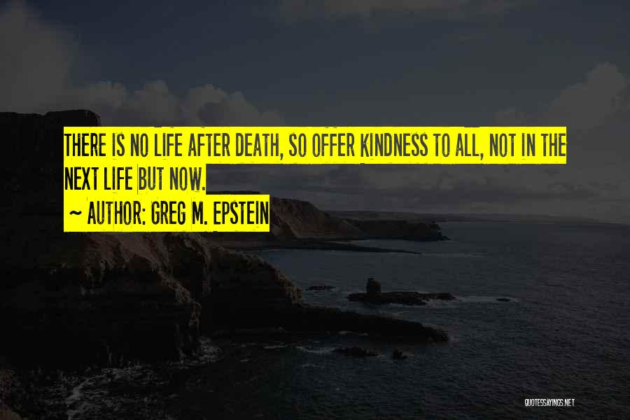 No Life After Death Quotes By Greg M. Epstein