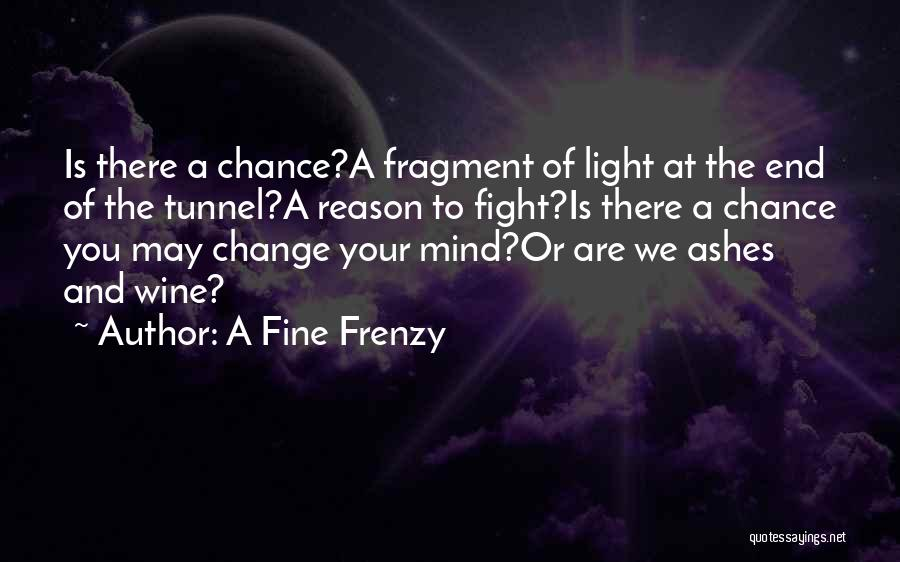 No Light At The End Of The Tunnel Quotes By A Fine Frenzy