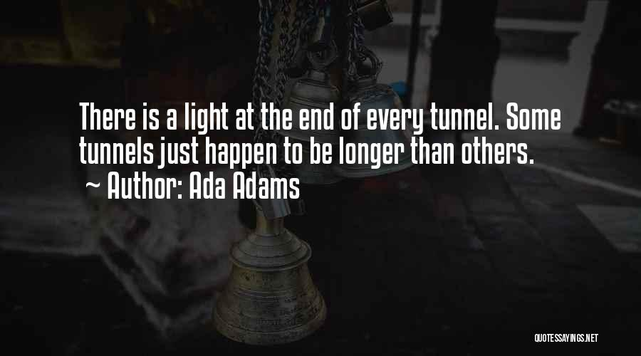 No Light At The End Of The Tunnel Quotes By Ada Adams