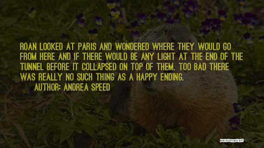 No Light At The End Of The Tunnel Quotes By Andrea Speed