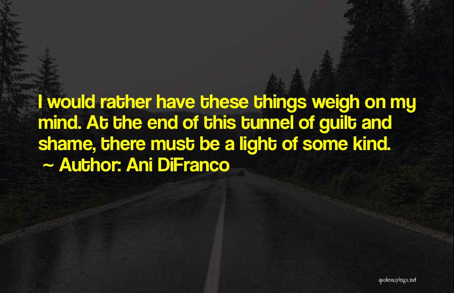 No Light At The End Of The Tunnel Quotes By Ani DiFranco