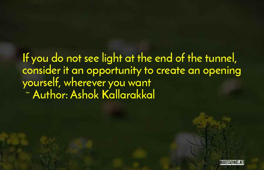 No Light At The End Of The Tunnel Quotes By Ashok Kallarakkal