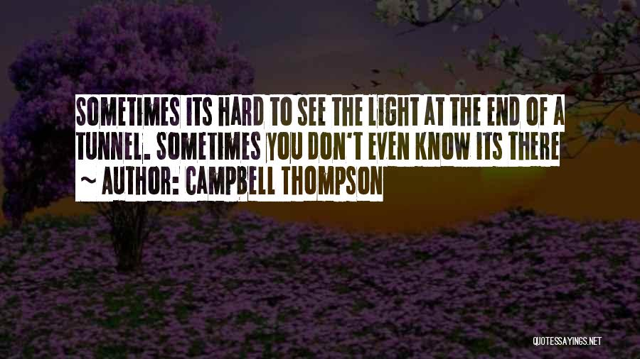No Light At The End Of The Tunnel Quotes By Campbell Thompson
