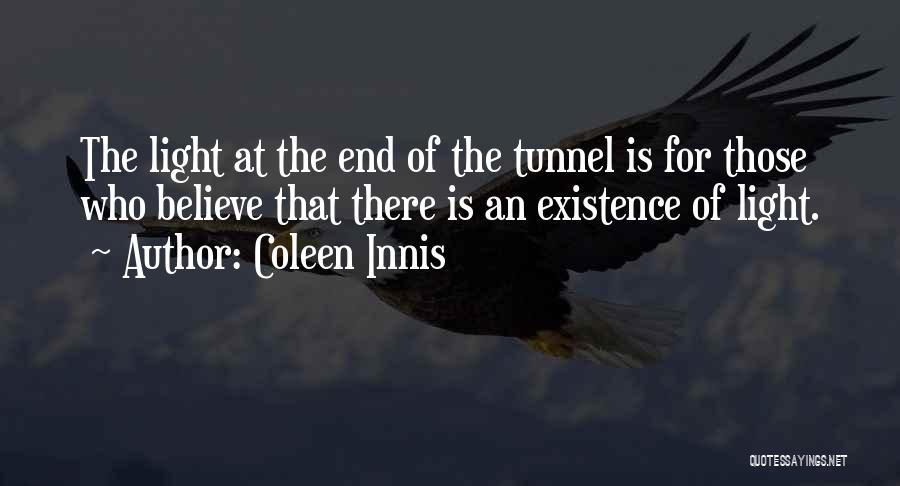 No Light At The End Of The Tunnel Quotes By Coleen Innis