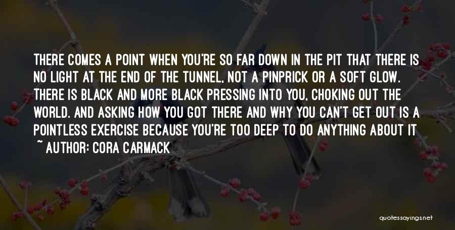 No Light At The End Of The Tunnel Quotes By Cora Carmack