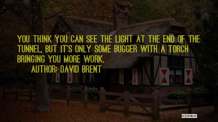 No Light At The End Of The Tunnel Quotes By David Brent