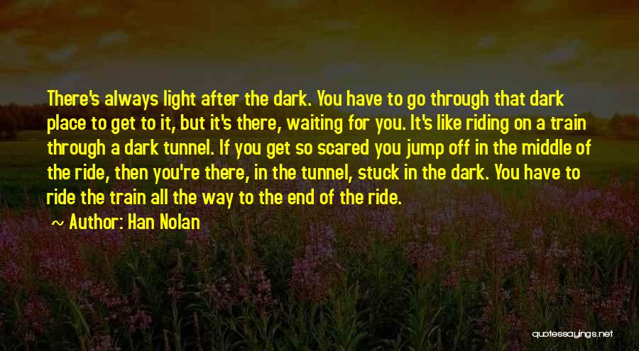 No Light At The End Of The Tunnel Quotes By Han Nolan