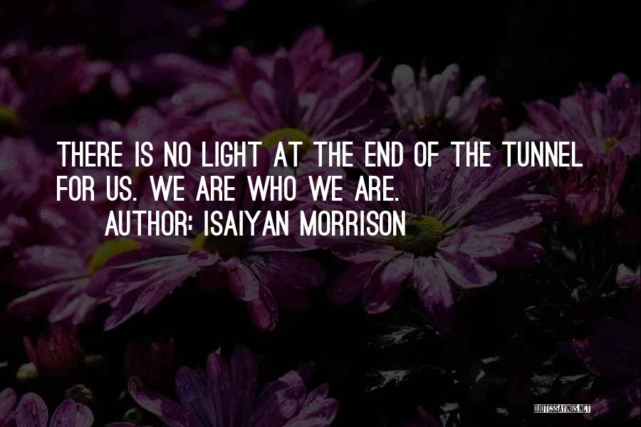 No Light At The End Of The Tunnel Quotes By Isaiyan Morrison