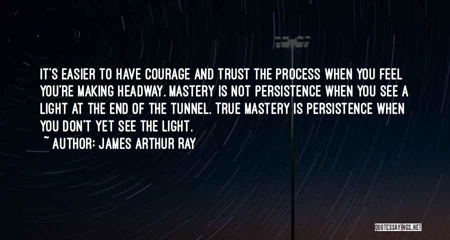No Light At The End Of The Tunnel Quotes By James Arthur Ray