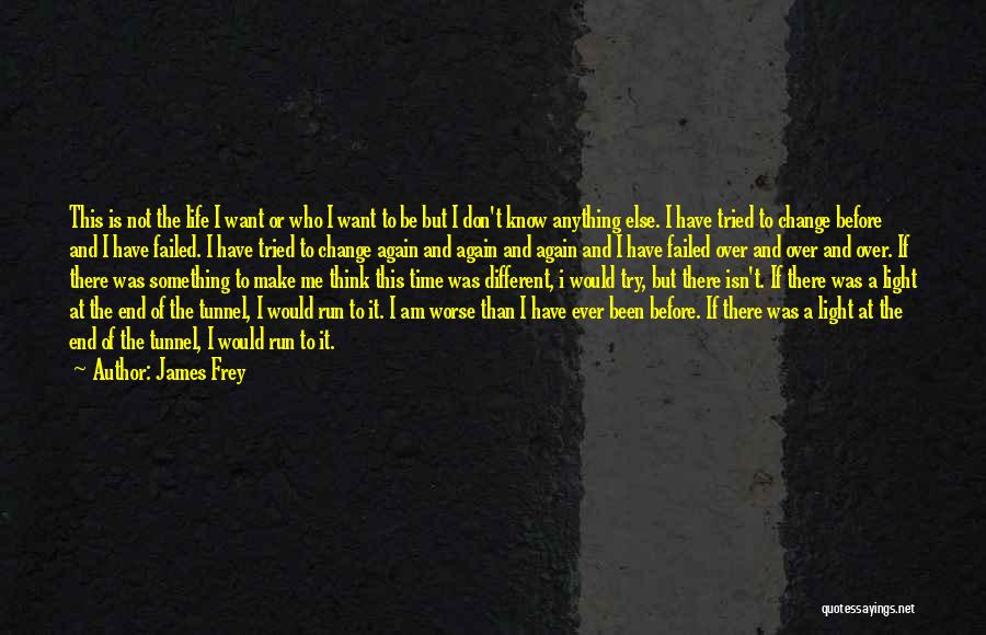 No Light At The End Of The Tunnel Quotes By James Frey