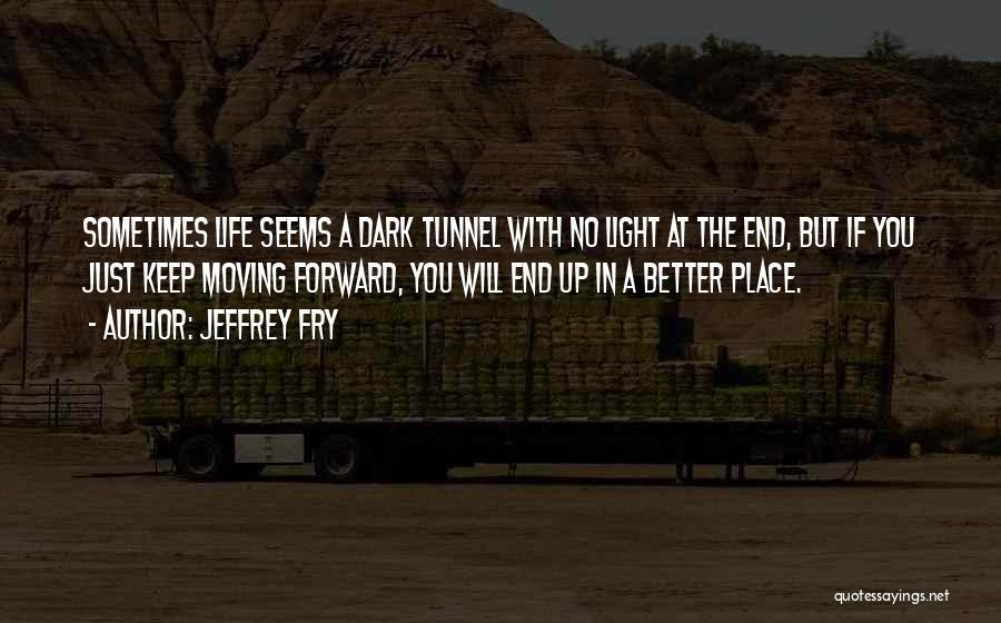 No Light At The End Of The Tunnel Quotes By Jeffrey Fry