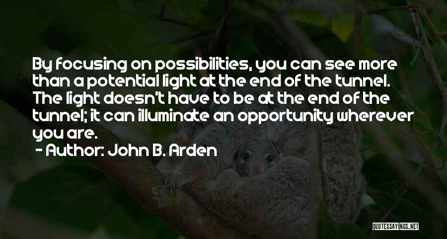 No Light At The End Of The Tunnel Quotes By John B. Arden