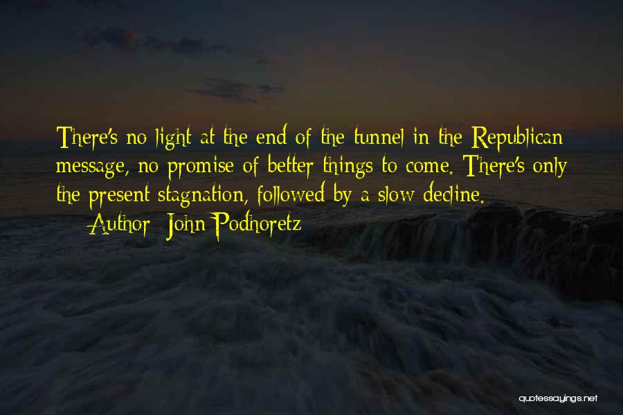 No Light At The End Of The Tunnel Quotes By John Podhoretz