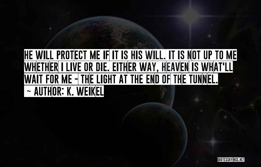 No Light At The End Of The Tunnel Quotes By K. Weikel