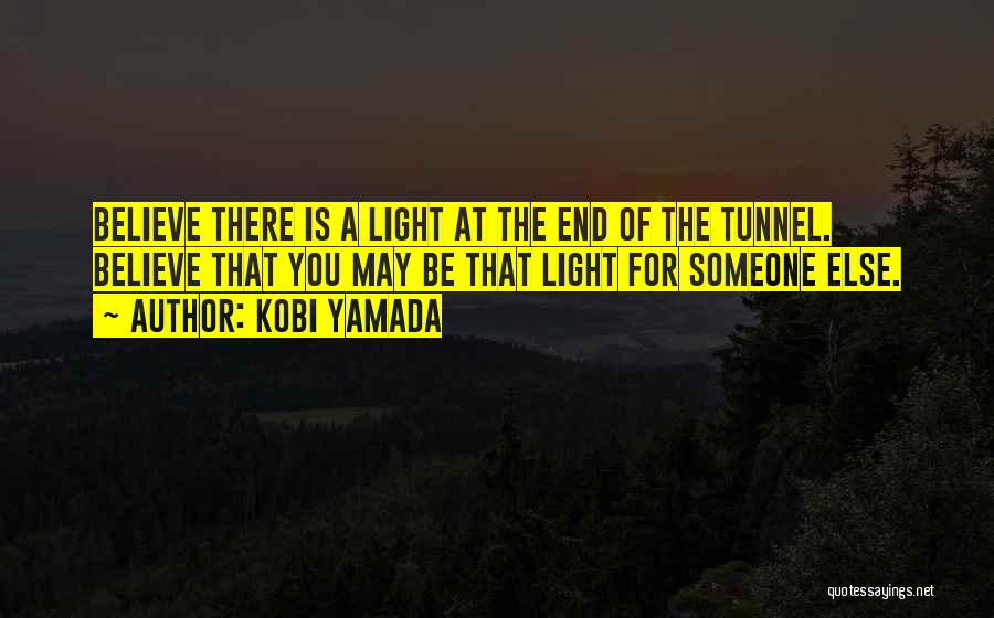 No Light At The End Of The Tunnel Quotes By Kobi Yamada