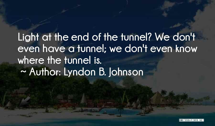 No Light At The End Of The Tunnel Quotes By Lyndon B. Johnson