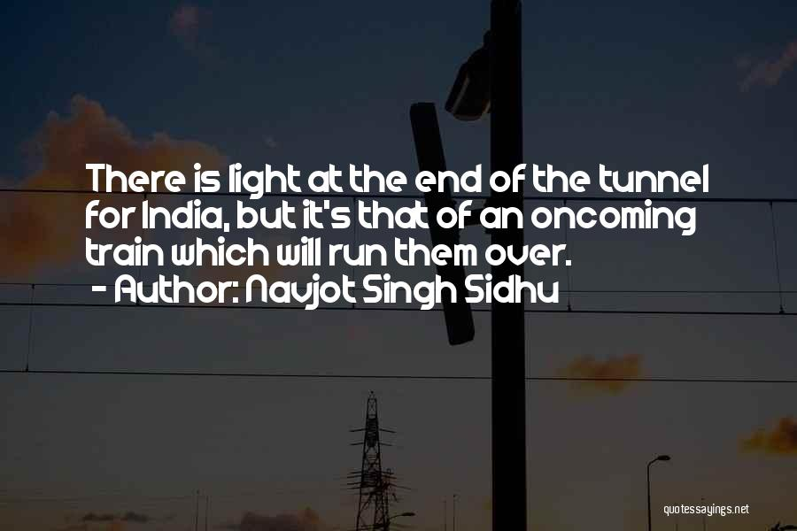 No Light At The End Of The Tunnel Quotes By Navjot Singh Sidhu