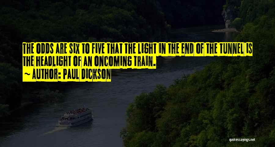 No Light At The End Of The Tunnel Quotes By Paul Dickson