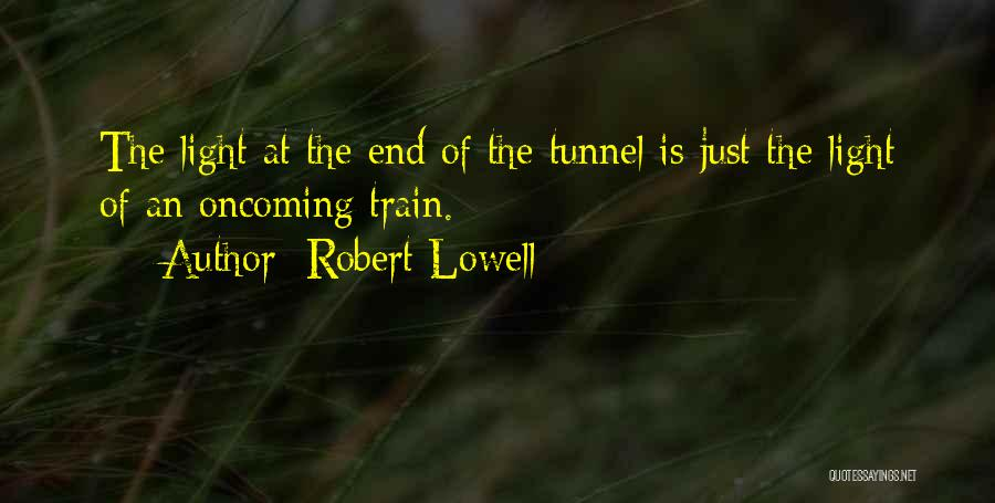 No Light At The End Of The Tunnel Quotes By Robert Lowell