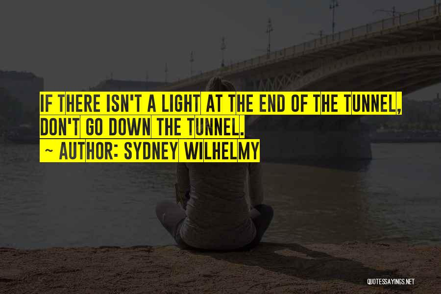 No Light At The End Of The Tunnel Quotes By Sydney Wilhelmy